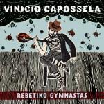 Vinicio Capossela e il suo Rebetiko Gymnastas